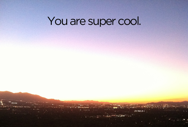 You are Super Cool