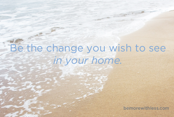 Be the change you wish to see in your home.