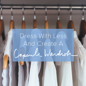 Dress with Less and Create a Capsule Wardrobe