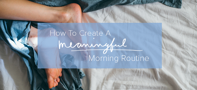 How to Create a Meaningful Morning Routine