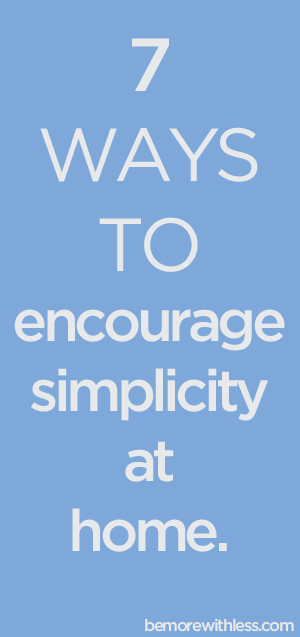 7 Ways to Encourage Simplicity at Home