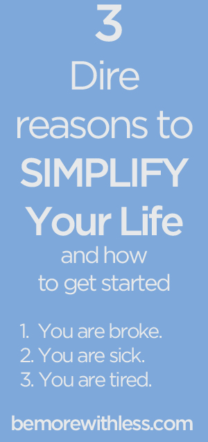 3 Dire Reasons to Simplify Your Life
