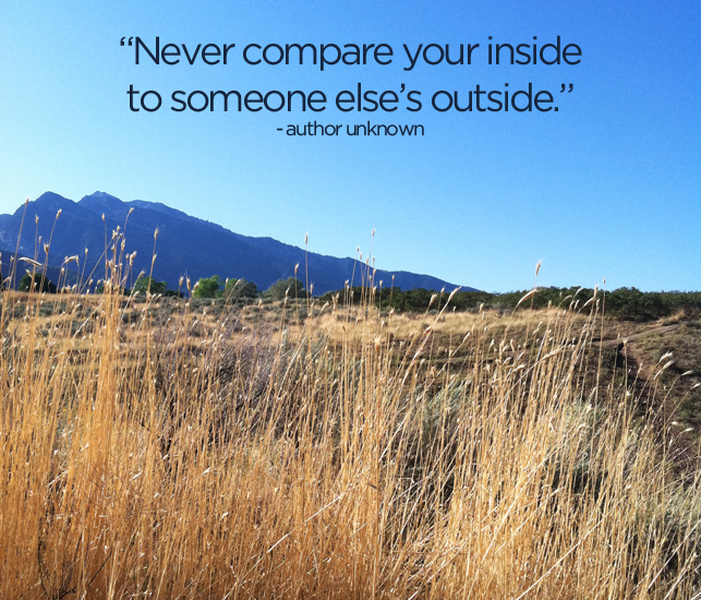 Never Compare Your Inside to Someone Else's Outside