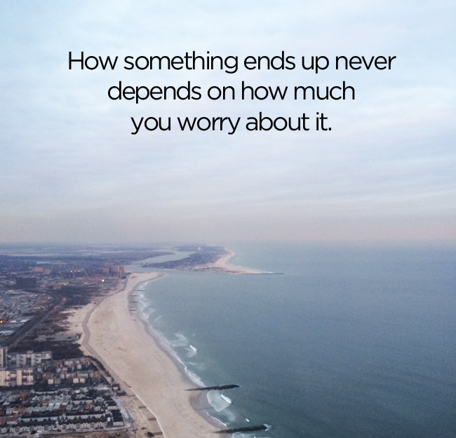 How something ends up néver depends on how much you worry about it.