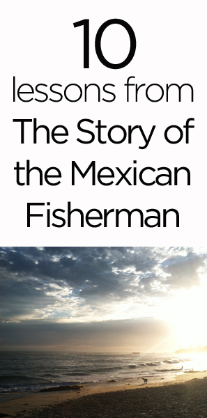 10 Meaningful Lessons from the Story of the Mexican Fisherman