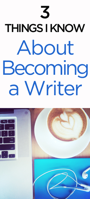 3 Things I Know About Becoming a Writer