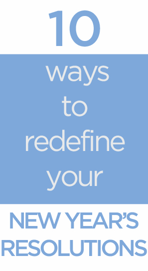 10 Ways to Redefine Your Resolutions