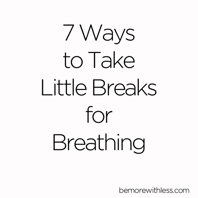 7 Ways to Take Little Breaks for Breathing