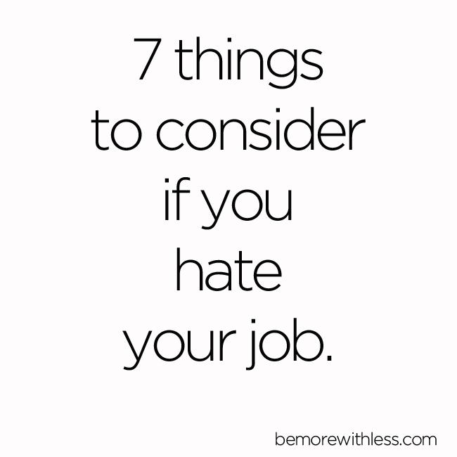 7 things to consider if you hate your job