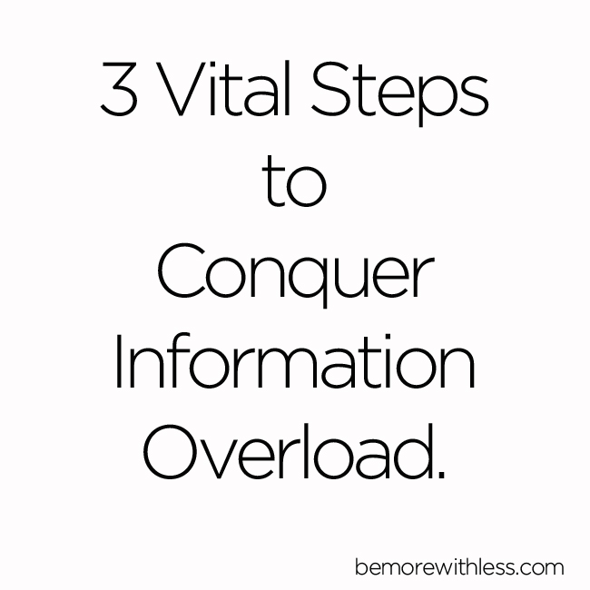 3 Vital Steps to Conquer Information Overload