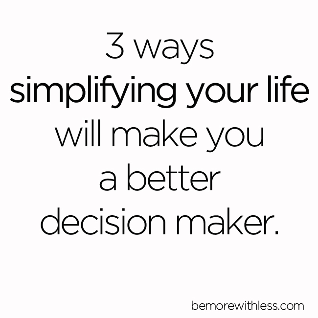 Become a Better Decision Maker by Simplifying Your Life