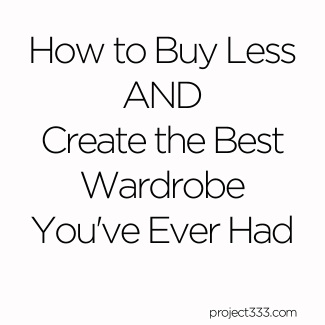 How to Buy Less AND Create the Best Wardrobe You've Ever Had