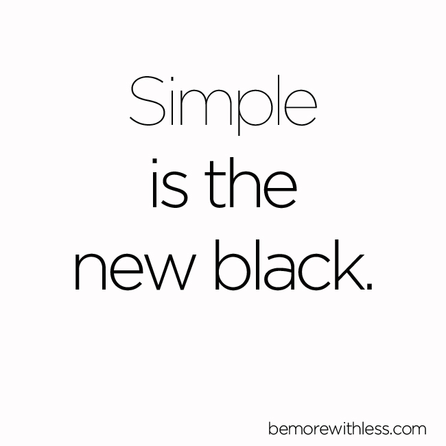Simple is the new black.