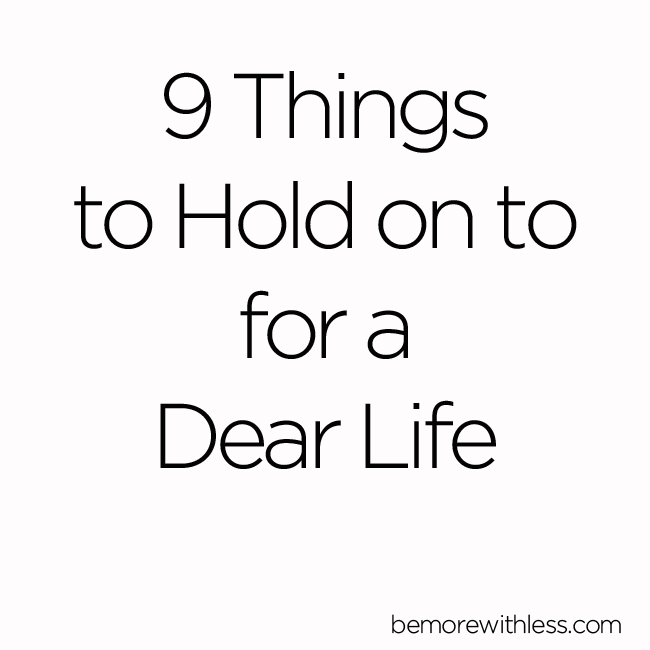 9 Things to Hold on to for a Dear Life