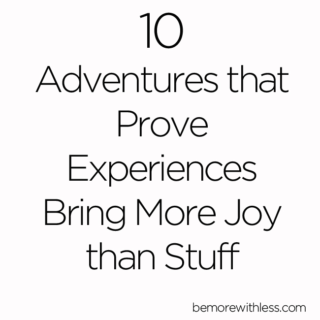 10 Adventures that Prove Experiences Bring More Joy than Stuff