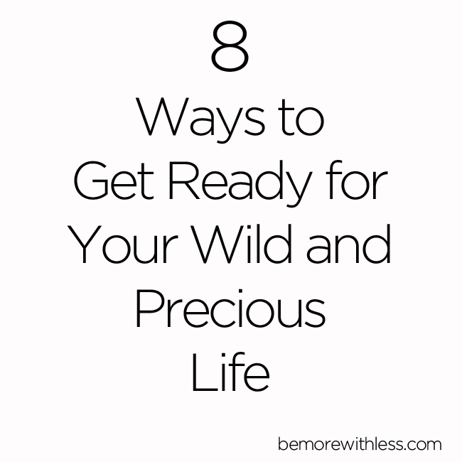 8 Ways to Get Ready for Your Wild and Precious Life