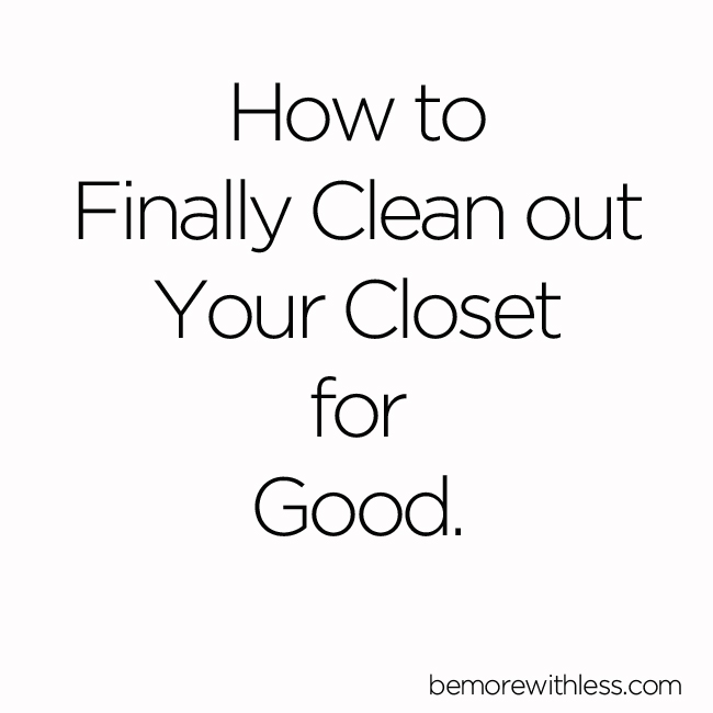 How To Clean Out Your Closet how to finally clean out your closet for good - be more with less