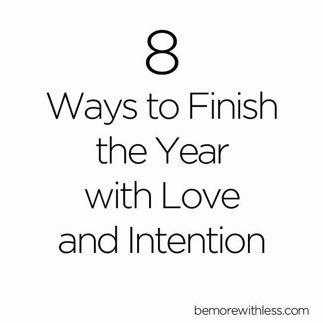 8 Ways to Finish the Year with Love and Intention