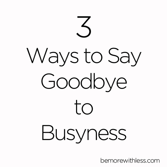 3 Ways to Say Goodbye to Busyness