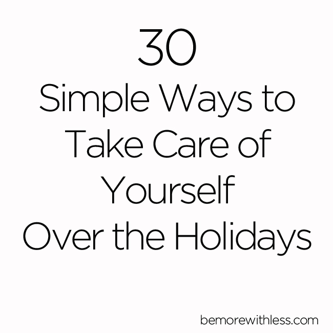 30 Simple Ways to Take Care of Yourself Over the Holidays