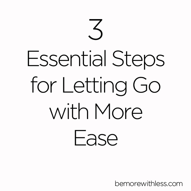 3 Essential Steps for Letting Go with More Ease