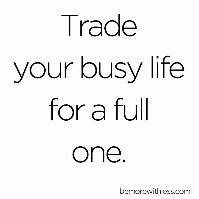 Trade Your Busy Life for a Full One