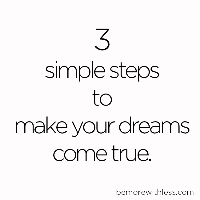 3 simple steps to make your dreams come true