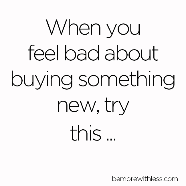 When you feel bad about buying something new