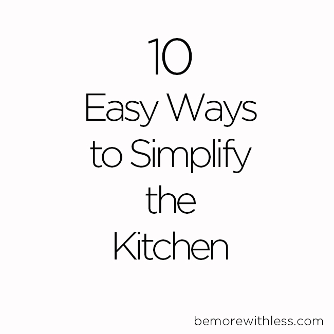 10 Easy Ways to Simplify the Kitchen
