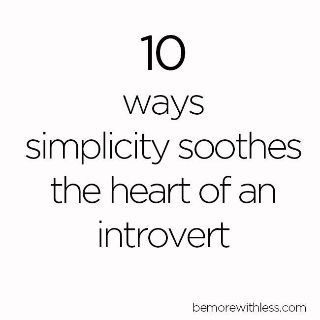 10 Ways Simplicity Soothes the Heart of an Introvert