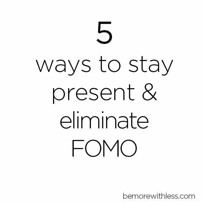 5 ways to stay present & eliminate FOMO (without meditating)