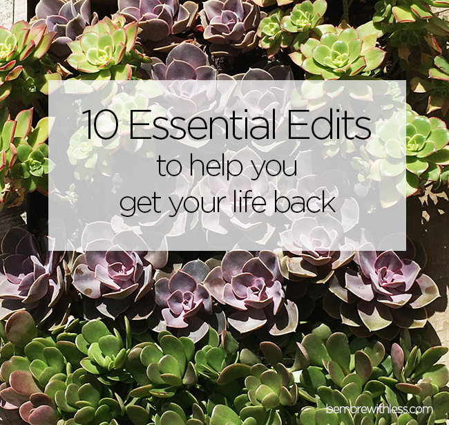 10 Essential Edits to Help You Get Your Life Back