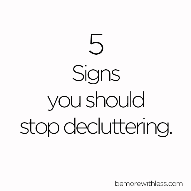 5 Signs You Should Stop Decluttering