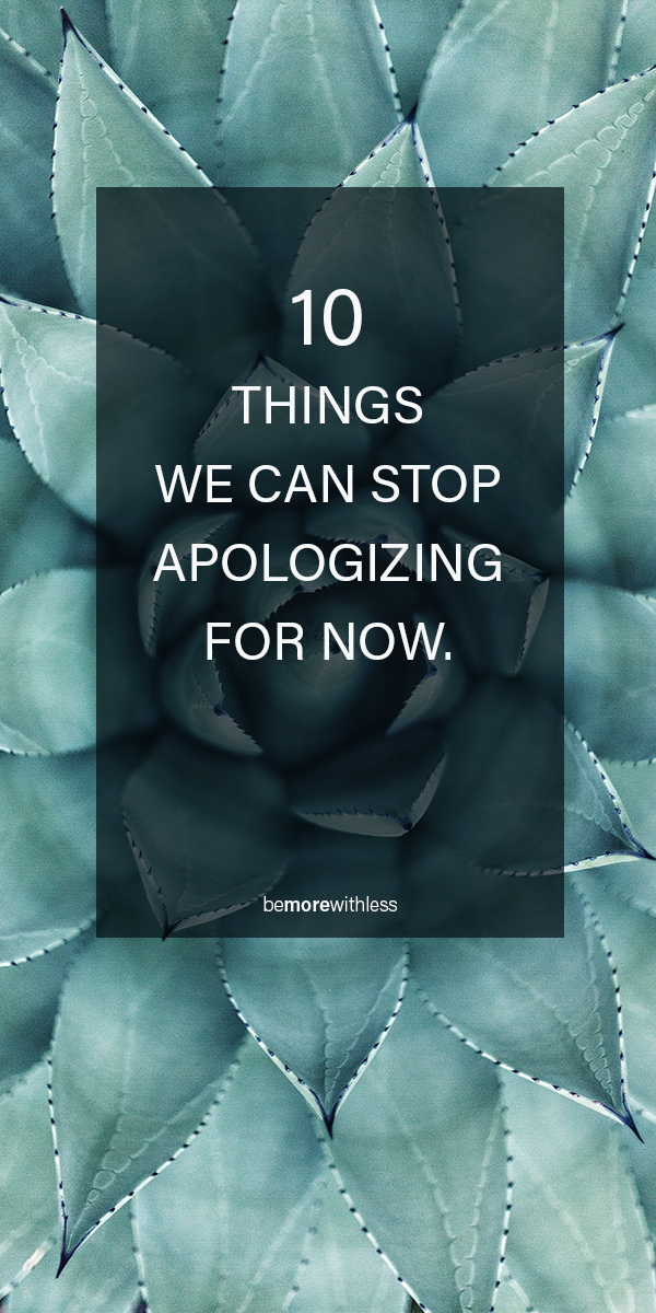 10 Things We Can Stop Apologizing For Now
