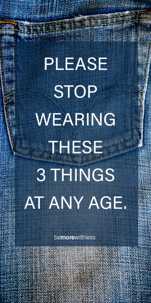 Please Stop Wearing These 3 Things