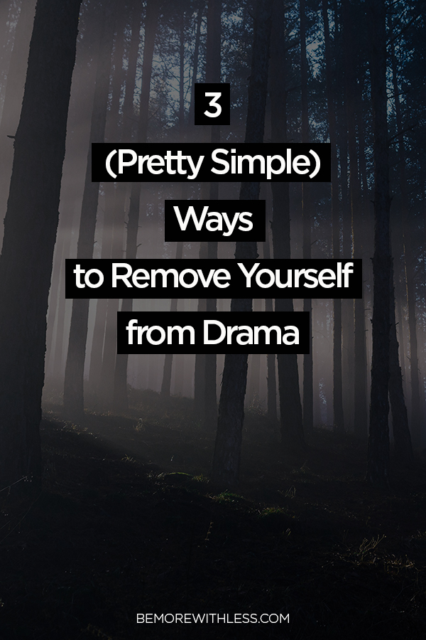 3 Simple Ways to Remove Yourself From Drama