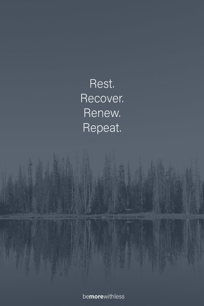 Rest, recover, renew, repeat.