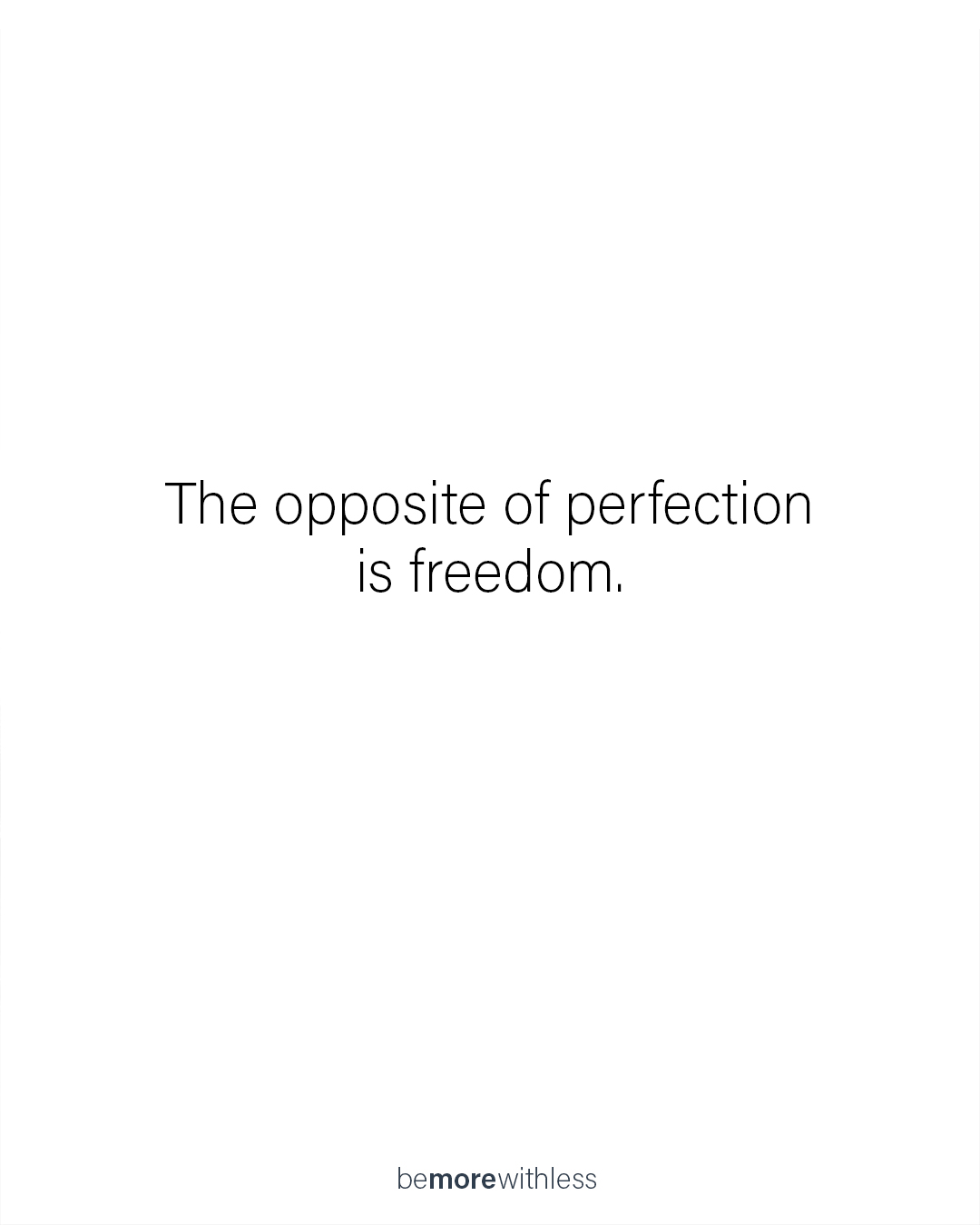 Choose freedom over perfection