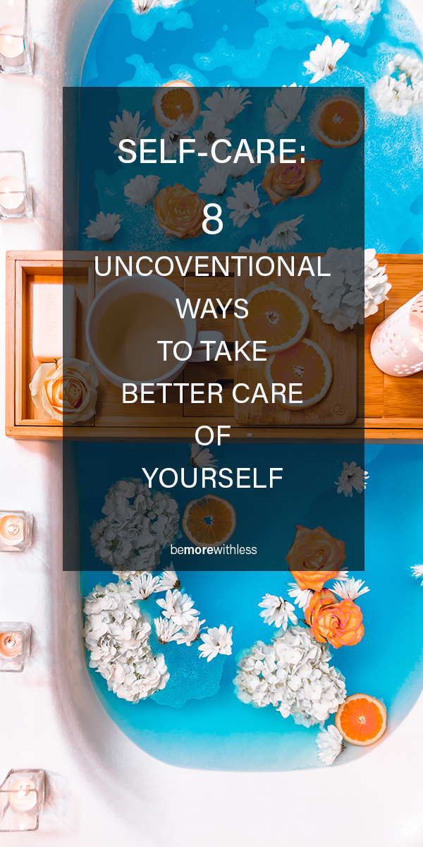 Self Care: Unconventional Ways to Take Better Care of Yourself
