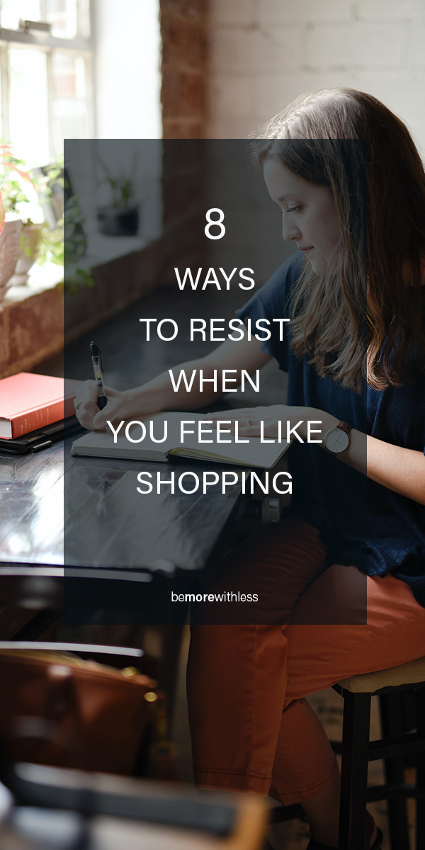 When You Feel Like Shopping: 8 Ways to Resist